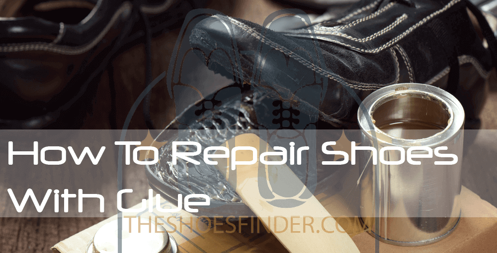 How To Repair Shoes With Glue